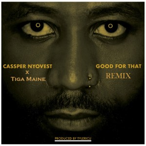 Cassper Nyovest – Good For That (Remix) Ft. Tiga Maine