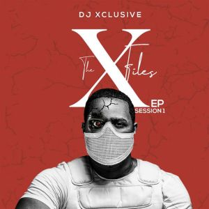 DJ Xclusive – The XFiles EP Session 1