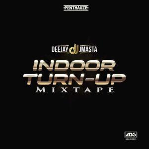 Deejay J Masta – Indoor Turn Up Mixtape mp3