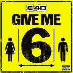 E-40 – Give Me 6