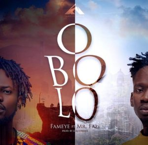 Fameye – Obolo Ft. Mr Eazi