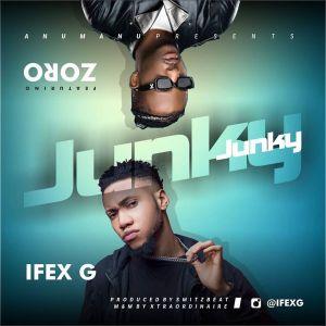Ifex G – Junky mp3 Ft Zoro