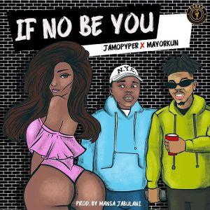 Jamopyper Ft. Mayorkun – If No Be You mp3 download
