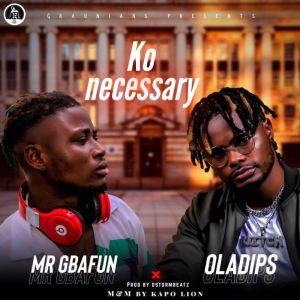 Mr Gbafun x Oladips – Ko Necessary mp3 download