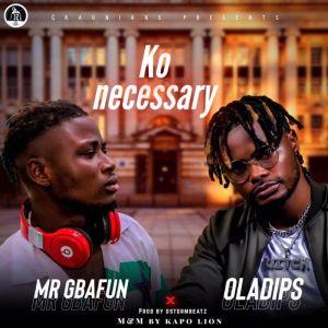 Mr Gbafun x Oladips – Ko Necessary mp3 download