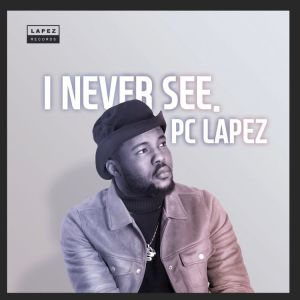 PC Lapez – I Never See mp3 audio download