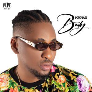 Pepenazi – Body mp3 download
