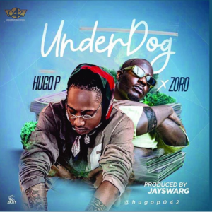 Hugo P Ft. Zoro – UnderDog mp3 audio download