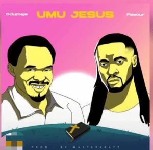 Odumeje Ft. Flavour – Umu Jesus mp3 audio download