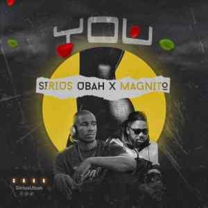 Sirius Ubah Ft. Magnito – You mp3 audio song lyrics