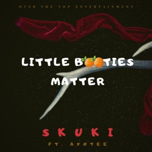 Skuki Ft. Ayotee – Little Booties Matter mp3