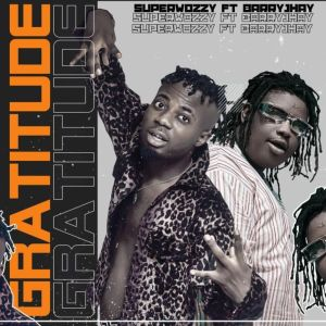 Superwozzy Ft. Barry Jhay – Gratitude mp3 audio