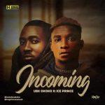 UBX Okoko – Incoming [Remix] Ft. Ice Prince