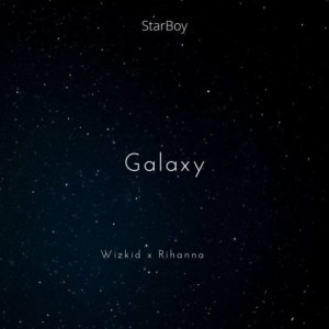 Wizkid Ft. Rihanna – Galaxy mp3