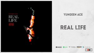 Yungeen Ace – Real Life