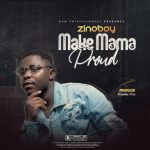 Zinoboy – Make Mama Proud