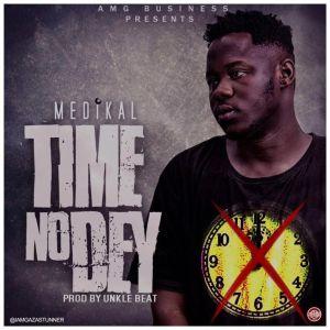 Medikal – Time No Dey (Prod By Unkle Beatz)