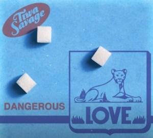 Tiwa Savage – Dangerous Love mp3 audio song lyrics