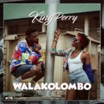 VIDEO+MP3:King Perry – Walakolombo (Prod. By Siktunez)