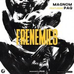 Magnom – Frenemies Ft. Paq