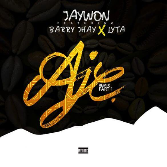 Jaywon – Aje (Remix) ft. Barry Jhay & Lyta