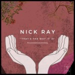 Nick Ray – That's The Way It Is