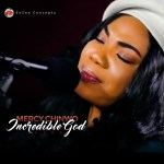 Mercy Chinwo – Incredible God