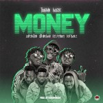 Tubhani Muzik – Money ft. Kelvyn Boy, DopeNation, Kofi Mole, Strongman