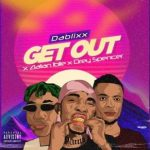 Dablixx oosha – Get Out Ft. Zlatan & Drey Spencer