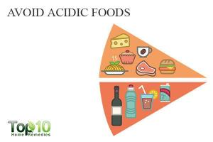 Try to avoid acidic foods