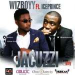 Wizboyy ft Ice Prince – Jacuzzi