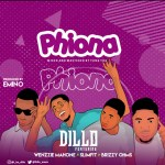 Dillo – Phiona ft. Wenzzie Mahone, Slimfit, Brizzy Ohms