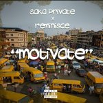 Saka Private – Motivate Ft. Reminisce