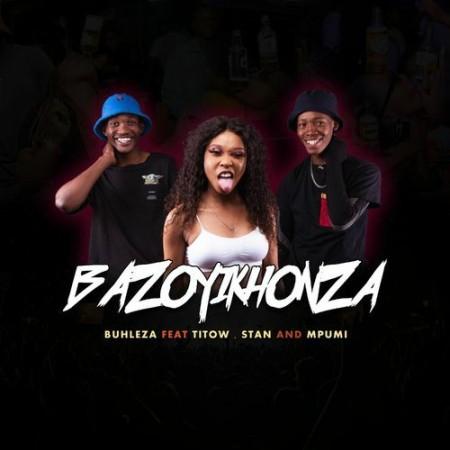 Buhleza – Bazoyikhonza ft. Mpumi, Stan & Titow
