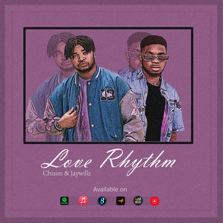 "Chisim – ""Love Rhythm"" ft. Jaywillz"