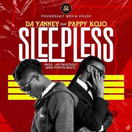 Da Yanney – Sleepless Ft. Pappy Kojo