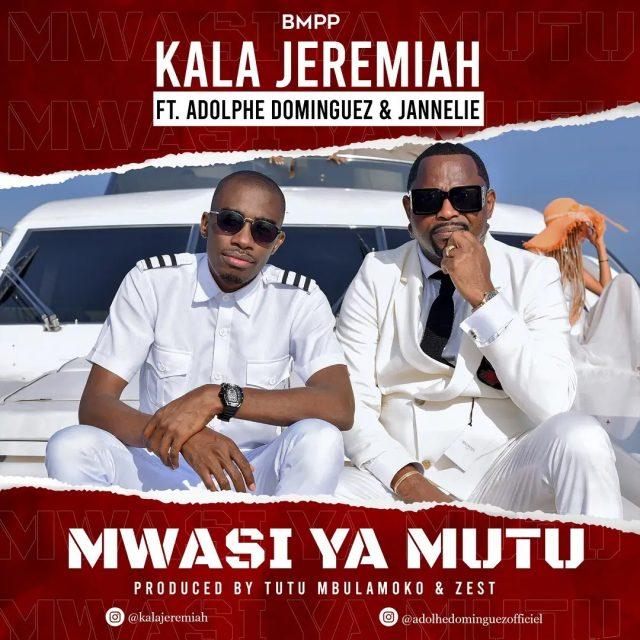 Kala Jeremiah – Mwasi Ya Mutu Ft. Adolphe Dominguez & Jannelie