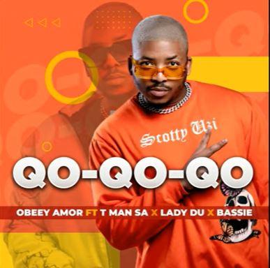 Obbey Amor – Qo-Qo-Qo-Qo ft. T-Man SA, Lady Du & Bassie