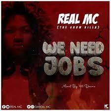 Real MC - We Need Jobs