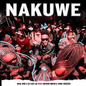 Real Nox – Nakuwe ft. Golden Krish & DJ Ace