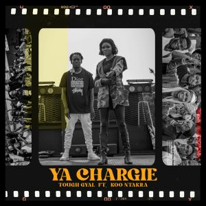 Tough Gyal - Ya Chargie Ft Koo Ntakra