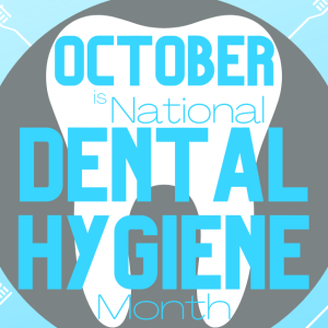 October is National Dental Hygiene Month!