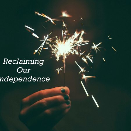 Reclaiming Our Independence