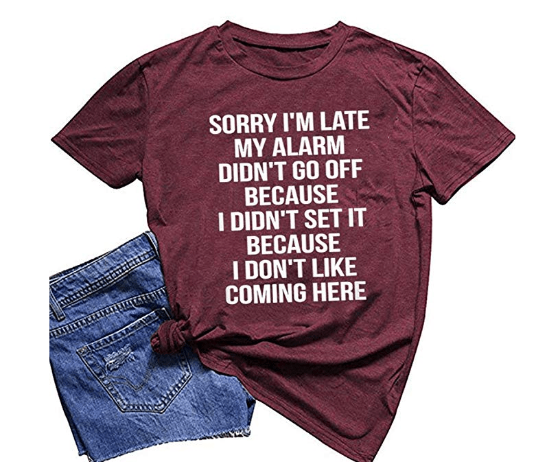 Amazon: ZYX Women Sorry I'm Late Because I Don't Like Coming Here Letter Print Top – $11.88