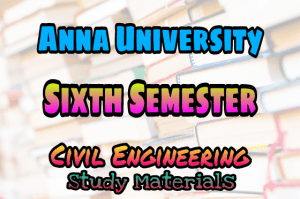 Anna University Civil Engineering (CE) Sixth Semester (6th Semester) Syllabus, Lecture Notes