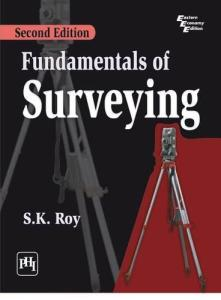 Fundamentals of Surveying By S.K.Roy