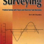 Surveying – Problem Solving With Theory and Objective Type Questions By DR.A.M. Chandra – PDF Free Download