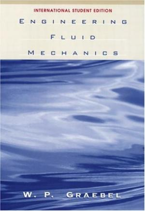 Engineering Fluid Mechanics International Student Edition Book (PDF) By William Graebel