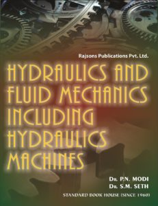 HYDRAULICS AND FLUID MECHANICS INCLUDING HYDRAULIC MACHINES BY Dr P.N.MODI AND Dr.S.M.SETH