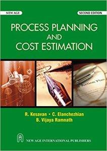 PROCESS PLANNING AND COST ESTIMATION BY B. VIJAYARAMANATH, C.ELANCHEZHIAN, R.KESAVAN